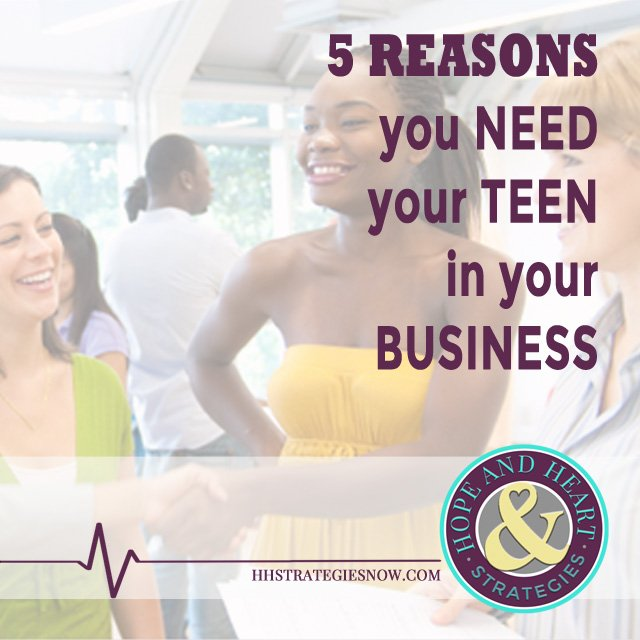 5 Reasons you NEED your TEEN in Business